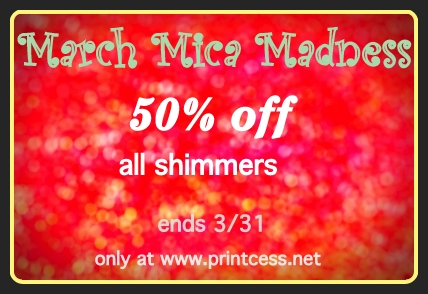 Printcess March Mica Madness Sale